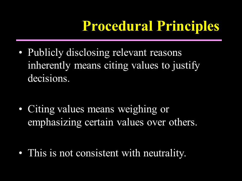 Procedural Principles Publicly disclosing relevant reasons inherently means citing values to justify decisions.