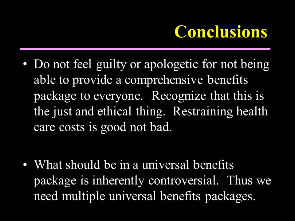 Conclusions Do not feel guilty or apologetic for not being able to provide a comprehensive benefits package to everyone.