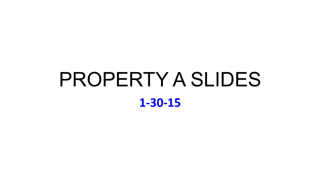 PROPERTY A SLIDES 1-30-15
