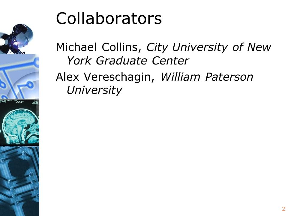 2 Collaborators Michael Collins, City University of New York Graduate Center Alex Vereschagin, William Paterson University