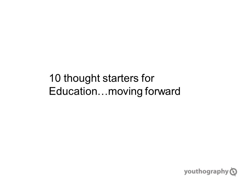 10 thought starters for Education…moving forward