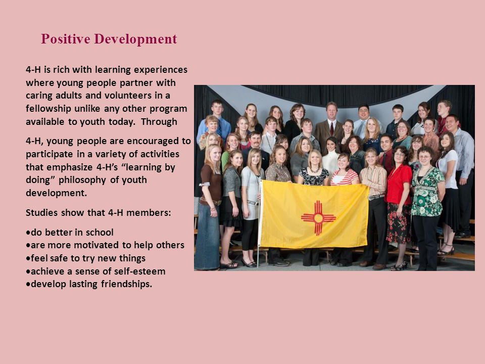 Positive Development 4-H is rich with learning experiences where young people partner with caring adults and volunteers in a fellowship unlike any oth