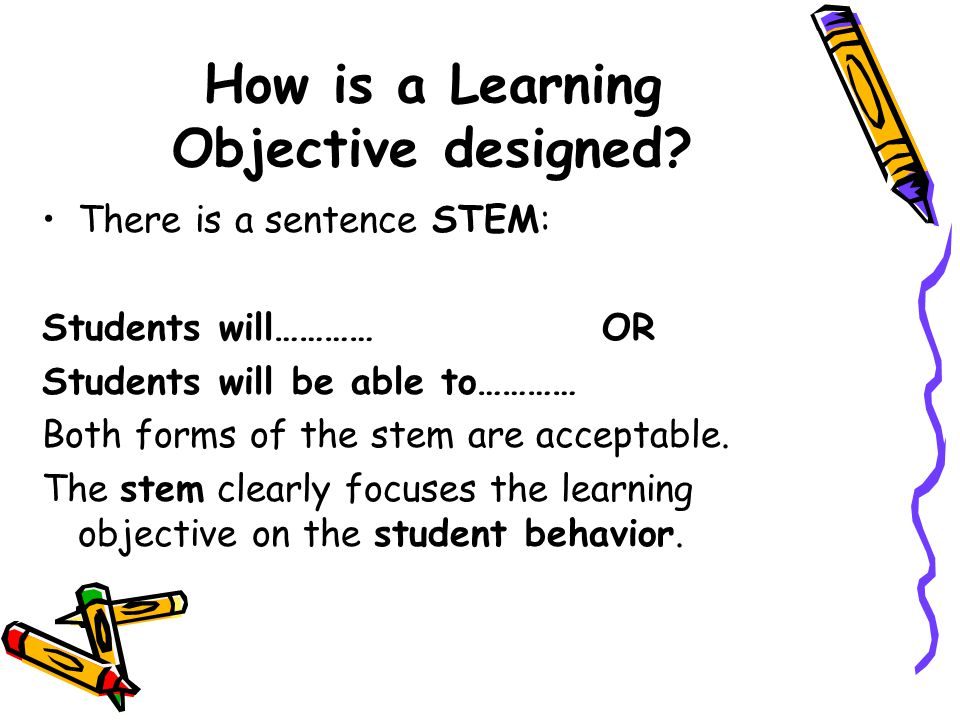 1.WHAT will students do/ be able to do. 2. HOW will students do it/be able to do it.