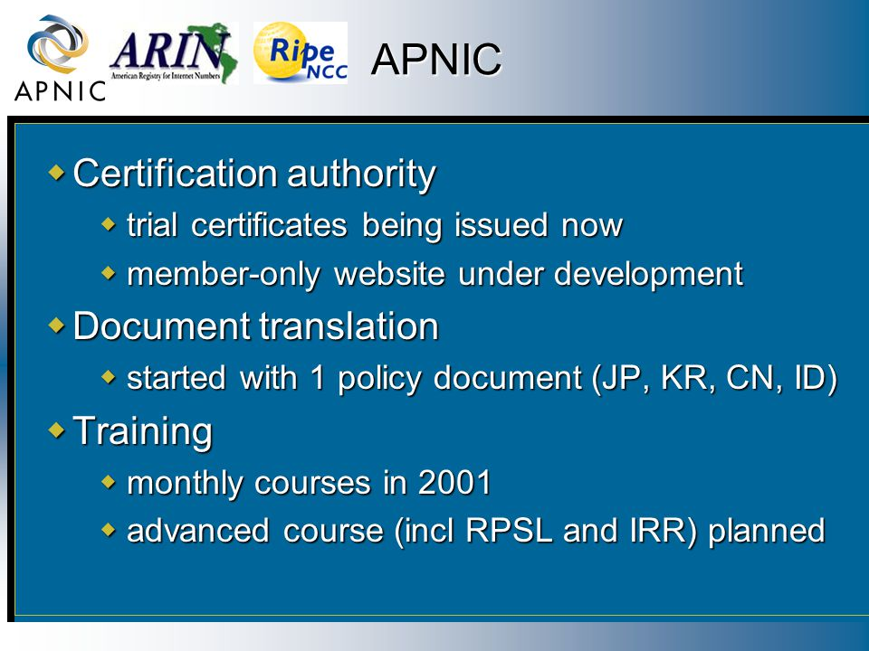 APNIC  Certification authority  trial certificates being issued now  member-only website under development  Document translation  started with 1