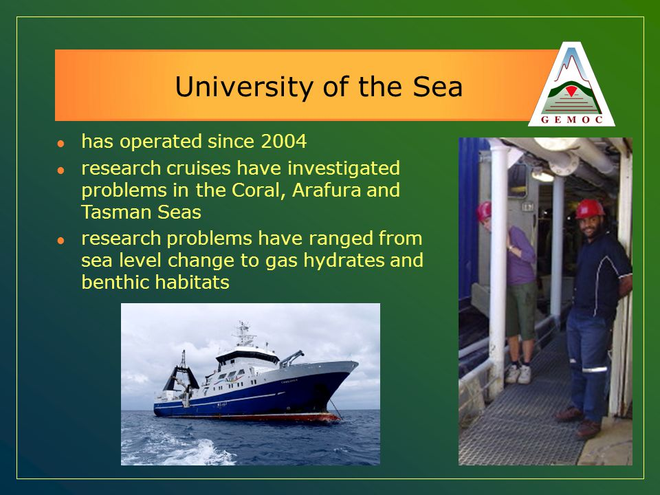 University of the Sea has operated since 2004 research cruises have investigated problems in the Coral, Arafura and Tasman Seas research problems have