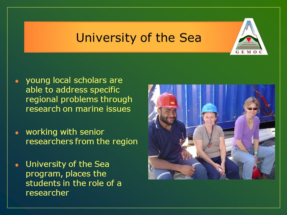 University of the Sea young local scholars are able to address specific regional problems through research on marine issues working with senior resear