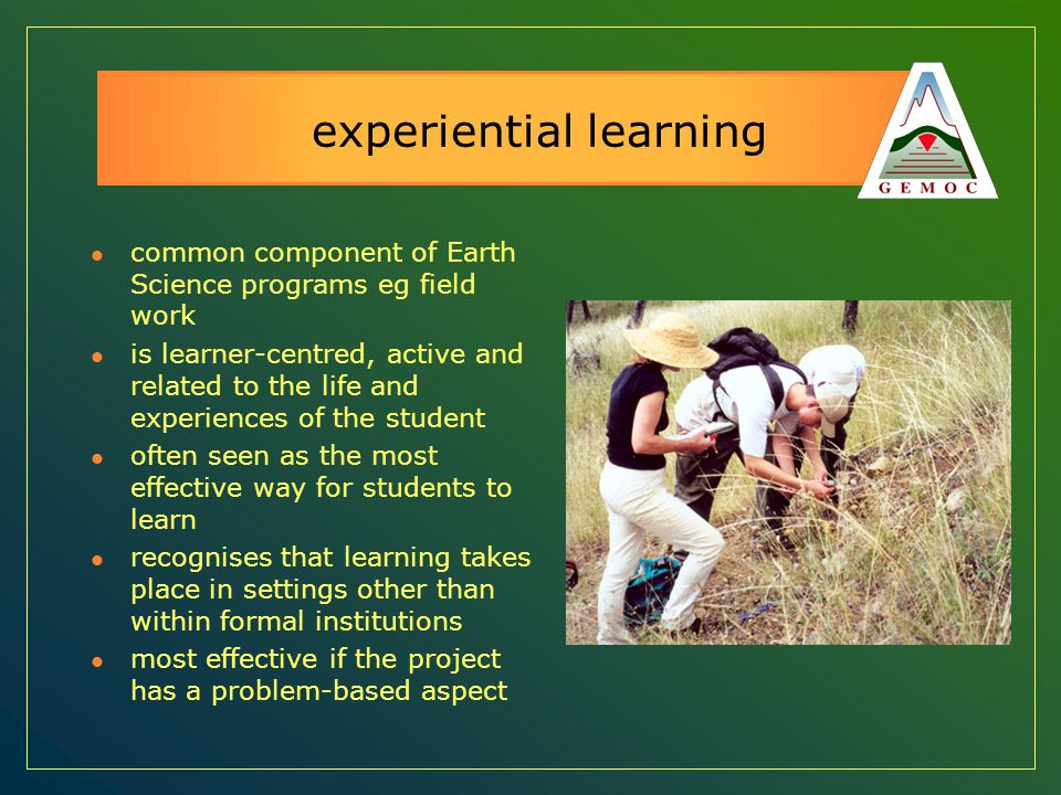 experiential learning common component of Earth Science programs eg field work is learner-centred, active and related to the life and experiences of t