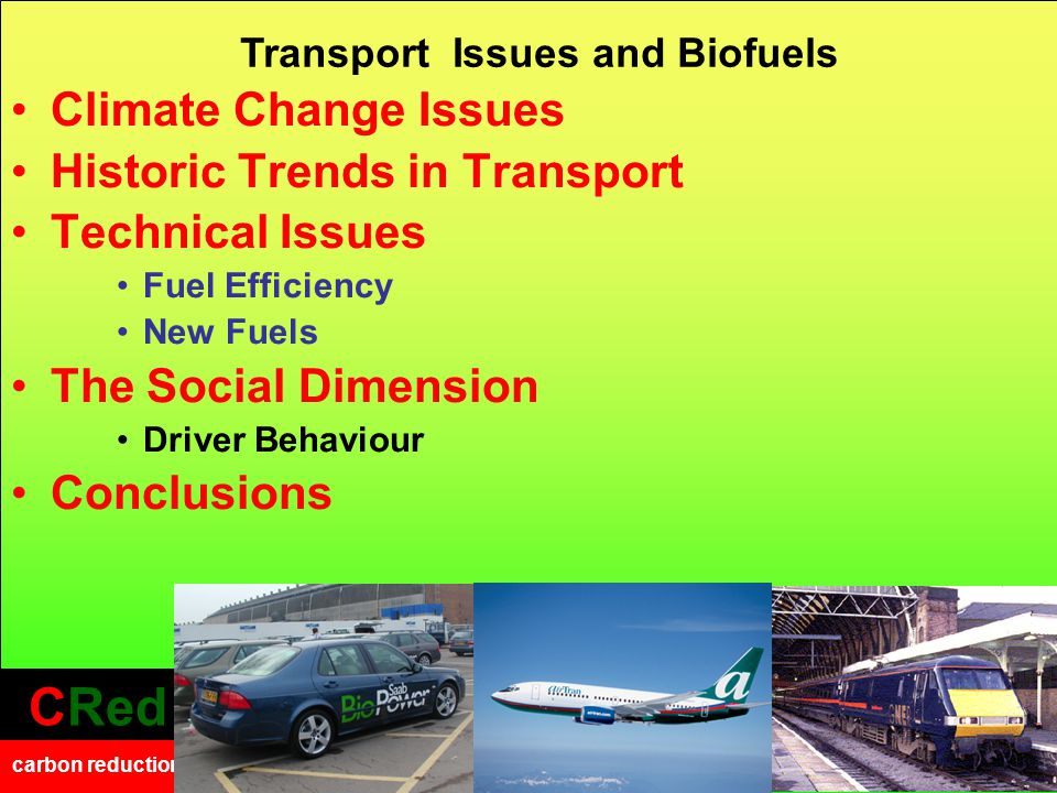 CRed carbon reduction CRed carbon reduction 2 Climate Change Issues Historic Trends in Transport Technical Issues Fuel Efficiency New Fuels The Social