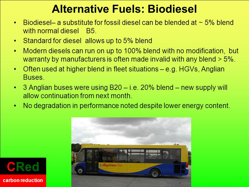 CRed carbon reduction CRed carbon reduction Alternative Fuels: Biodiesel Biodiesel– a substitute for fossil diesel can be blended at ~ 5% blend with n