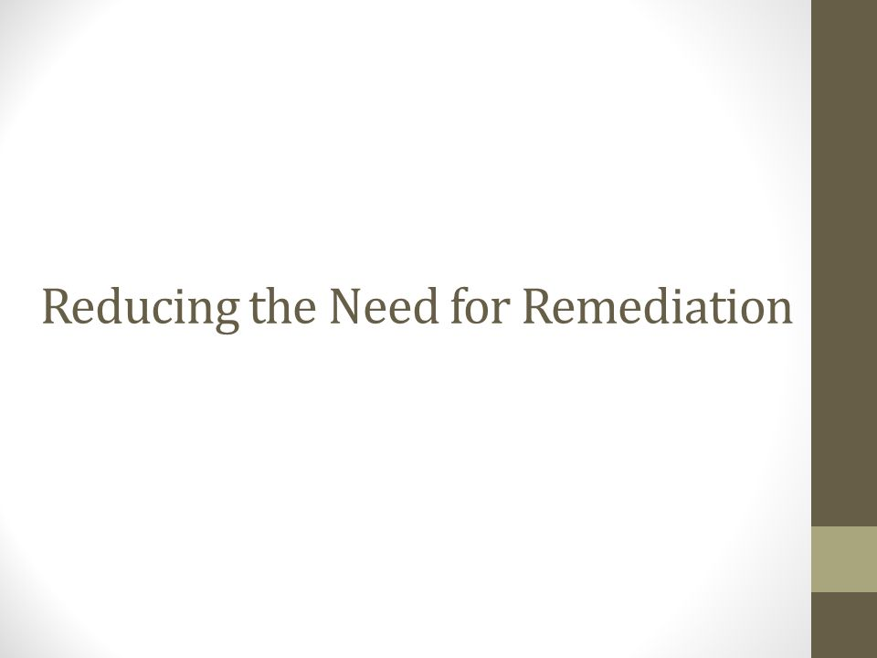 Reducing the Need for Remediation