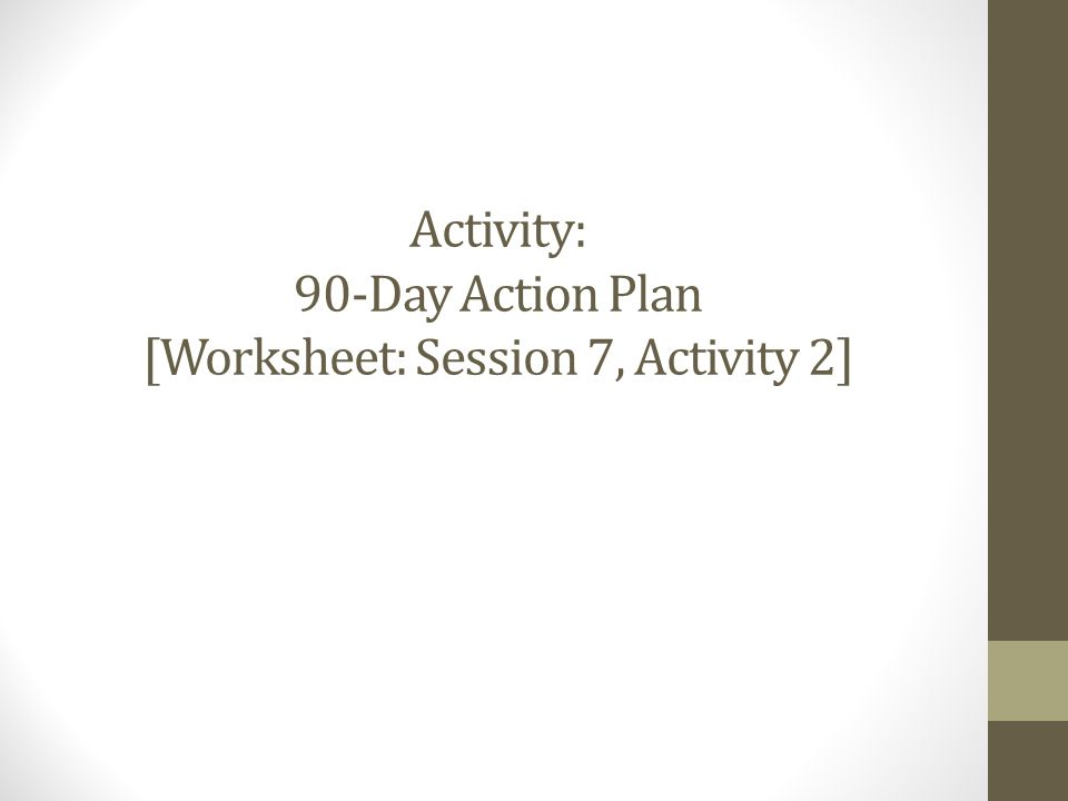 Activity: 90-Day Action Plan [Worksheet: Session 7, Activity 2]