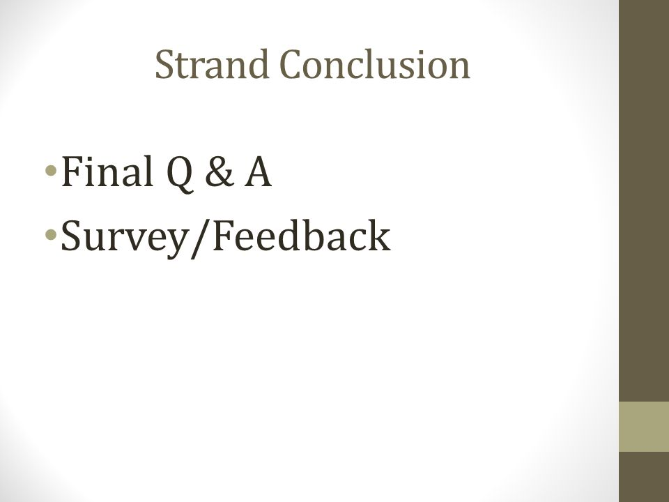 Strand Conclusion Final Q & A Survey/Feedback