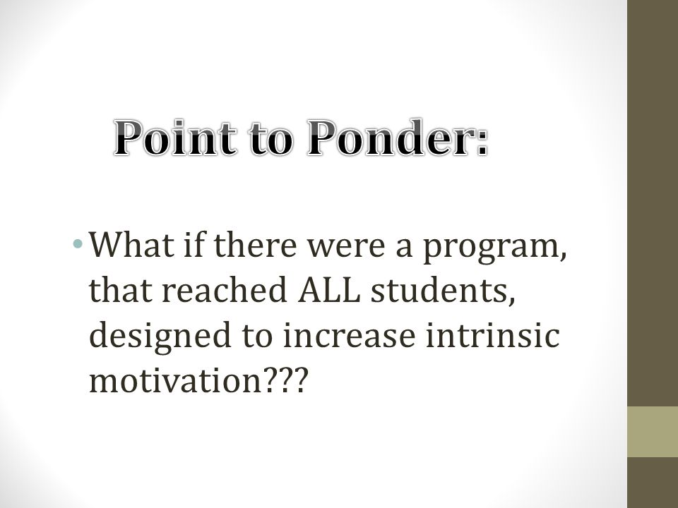 What if there were a program, that reached ALL students, designed to increase intrinsic motivation