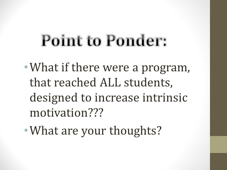 What if there were a program, that reached ALL students, designed to increase intrinsic motivation??.