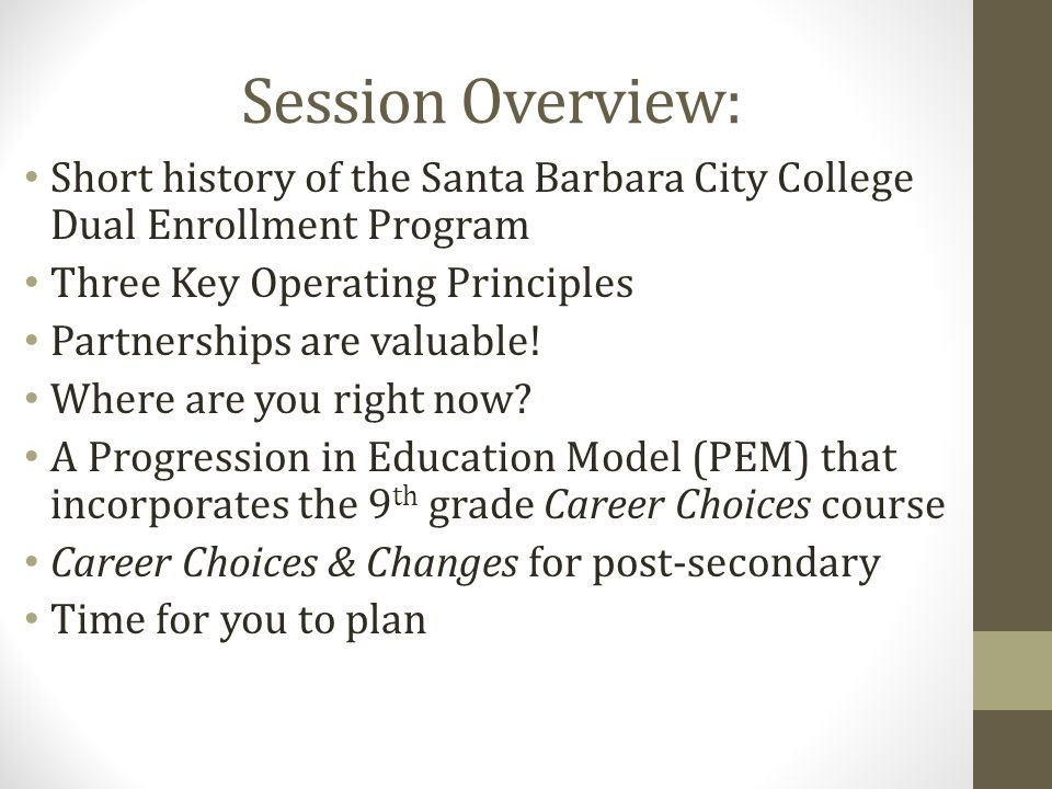Session Overview: Short history of the Santa Barbara City College Dual Enrollment Program Three Key Operating Principles Partnerships are valuable.