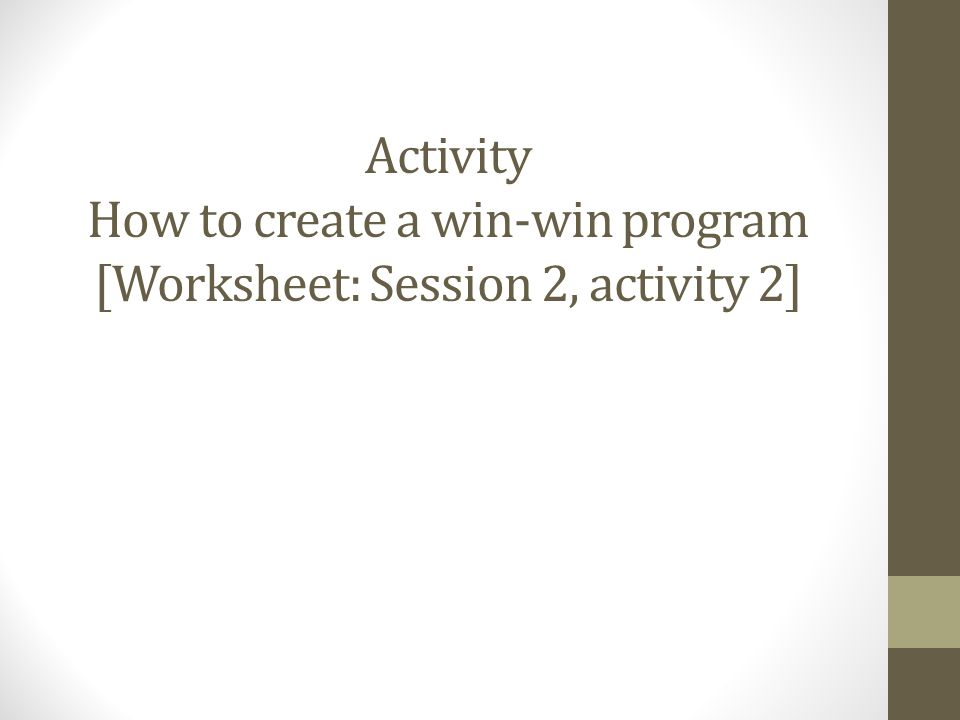 Activity How to create a win-win program [Worksheet: Session 2, activity 2]