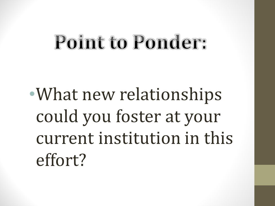 What new relationships could you foster at your current institution in this effort?