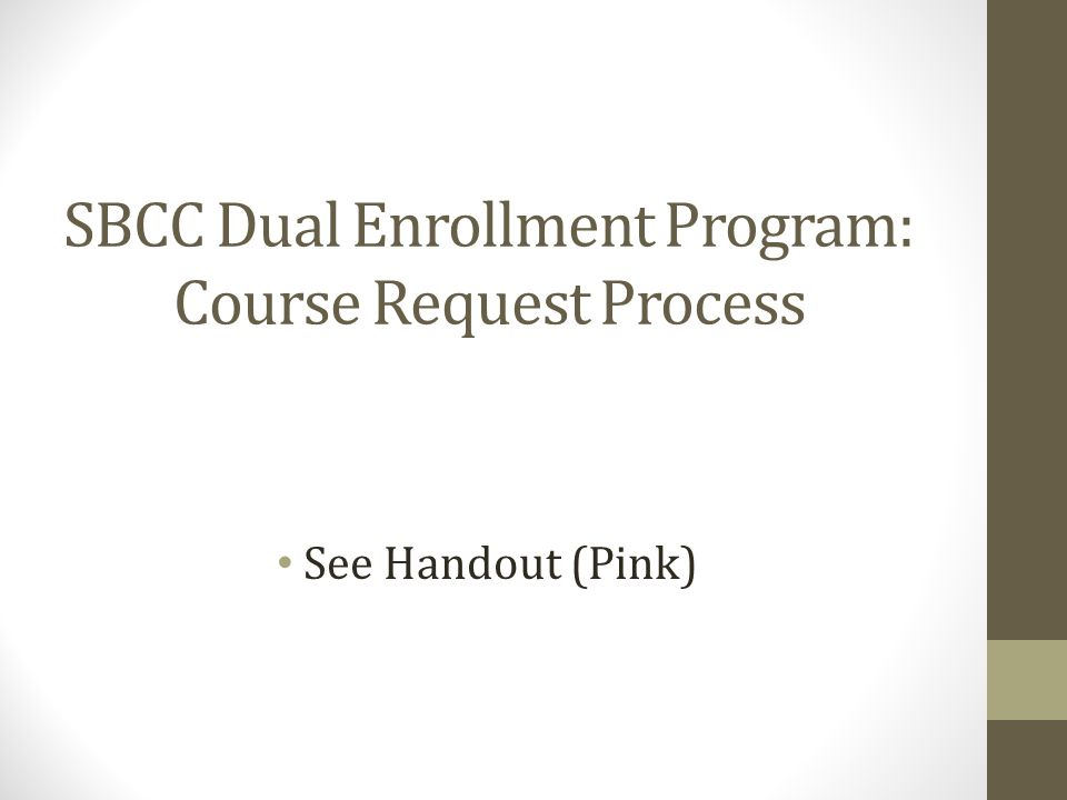 SBCC Dual Enrollment Program: Course Request Process See Handout (Pink)