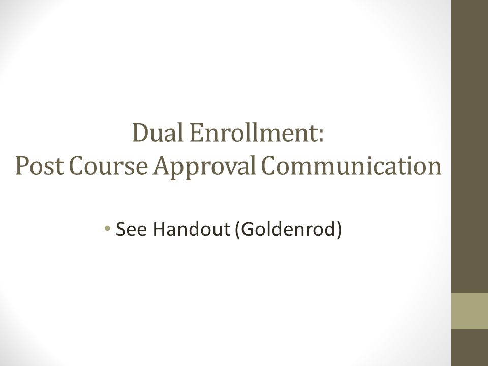 Dual Enrollment: Post Course Approval Communication See Handout (Goldenrod)