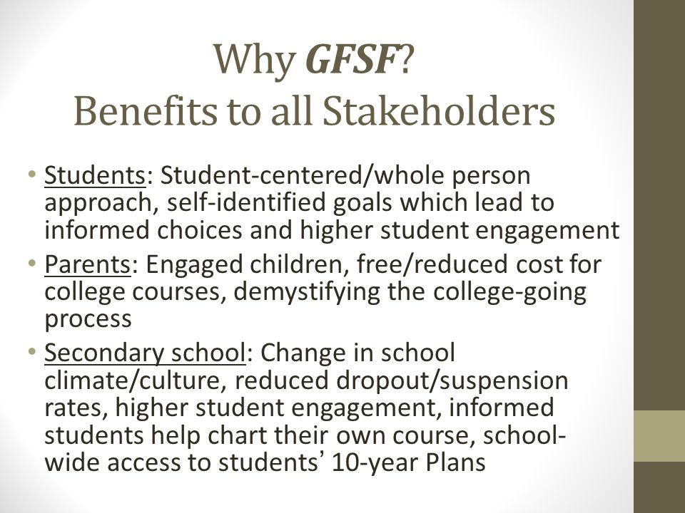 Why GFSF? Benefits to all Stakeholders Students: Student-centered/whole person approach, self-identified goals which lead to informed choices and high