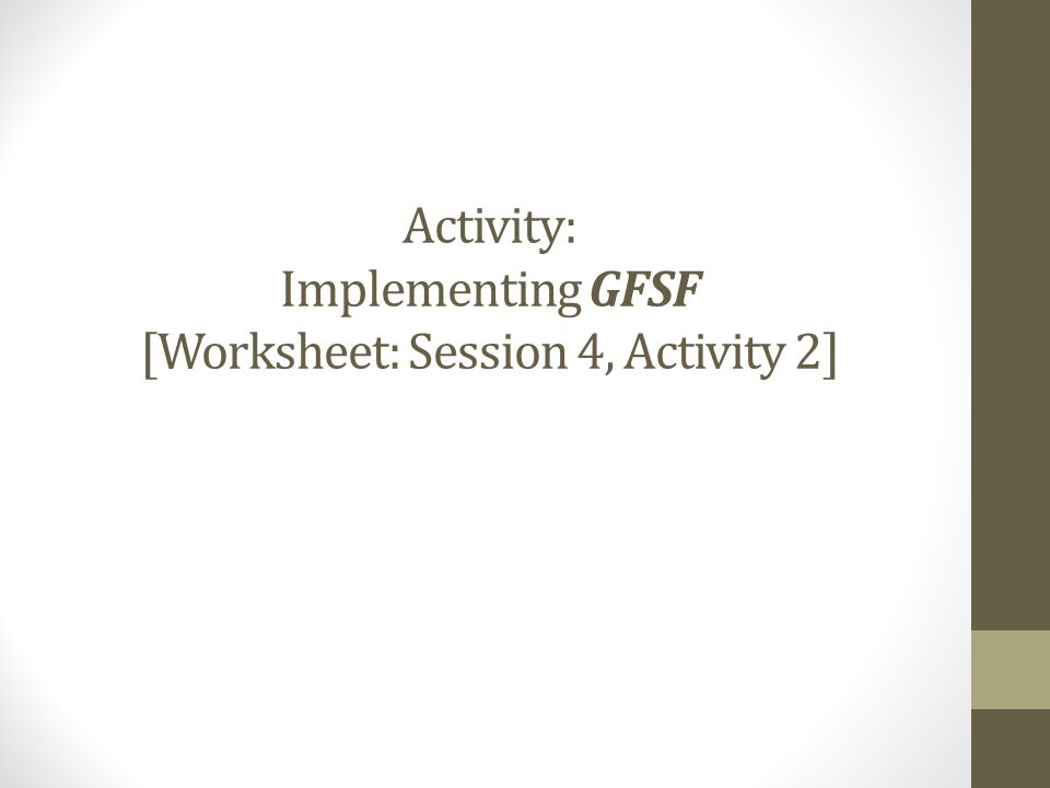 Activity: Implementing GFSF [Worksheet: Session 4, Activity 2]