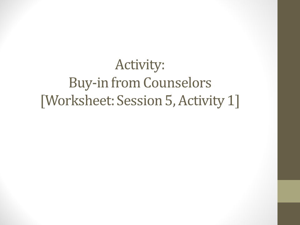 Activity: Buy-in from Counselors [Worksheet: Session 5, Activity 1]