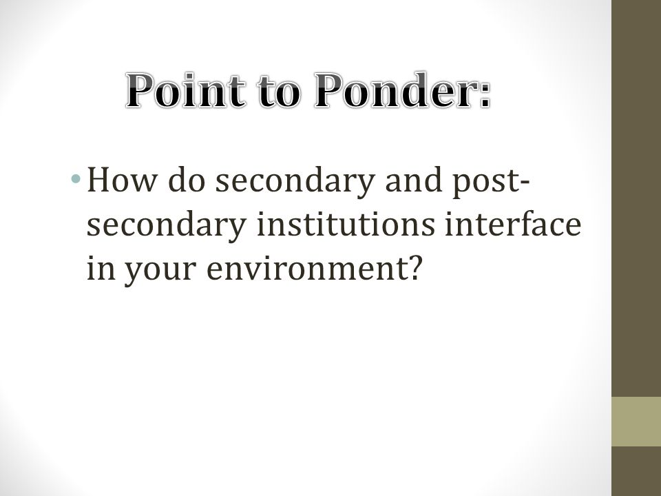 How do secondary and post- secondary institutions interface in your environment
