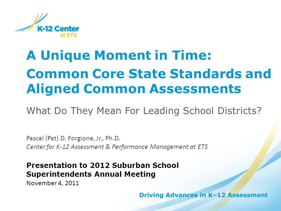 A Unique Moment in Time: Common Core State Standards and Aligned Common Assessments What Do They Mean For Leading School Districts.
