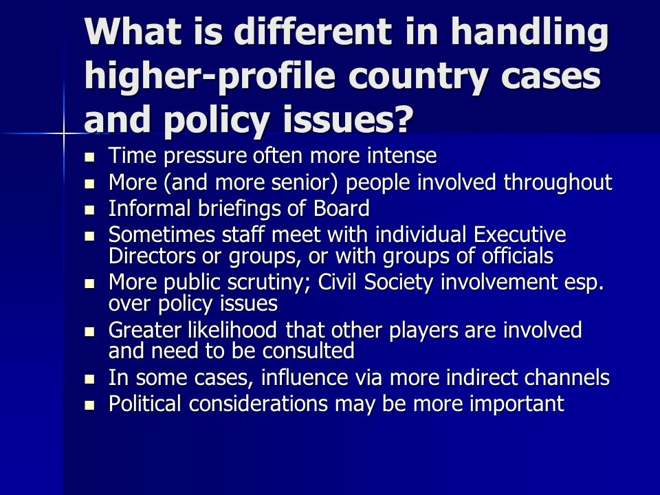 What is different in handling higher-profile country cases and policy issues.