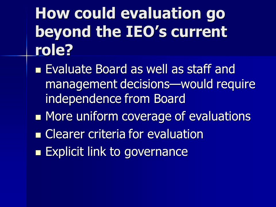 How could evaluation go beyond the IEO's current role.