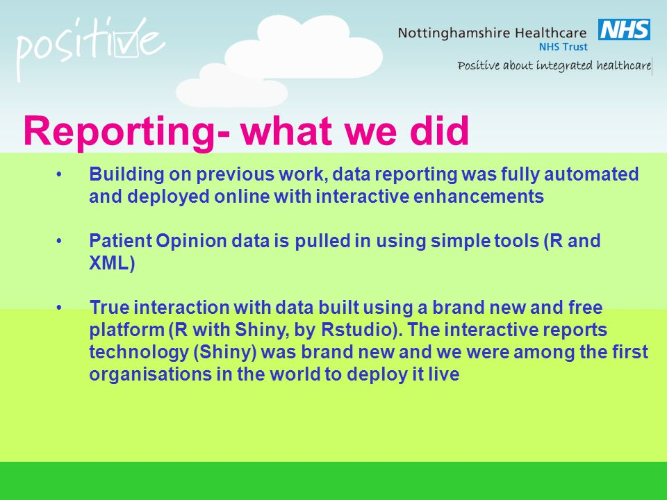 Reporting- the future We will continue to use interactive web technologies to deliver better and clearer data, faster, in partnership with our staff, service users, carers and the public