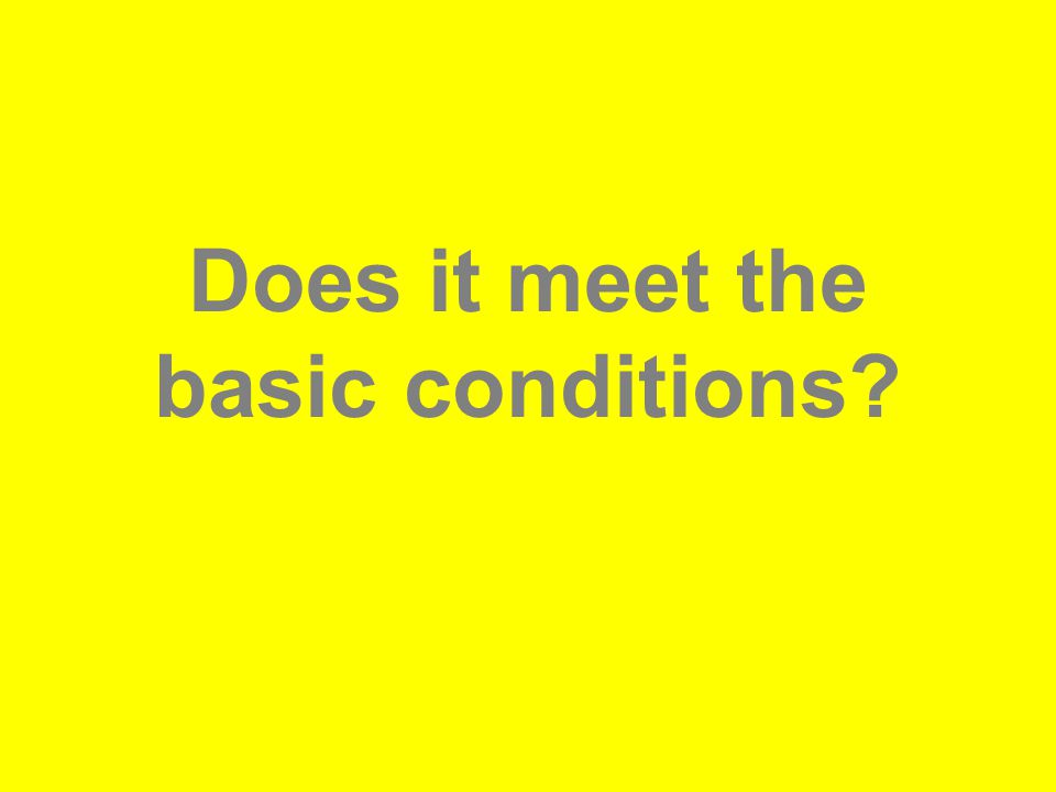 Does it meet the basic conditions