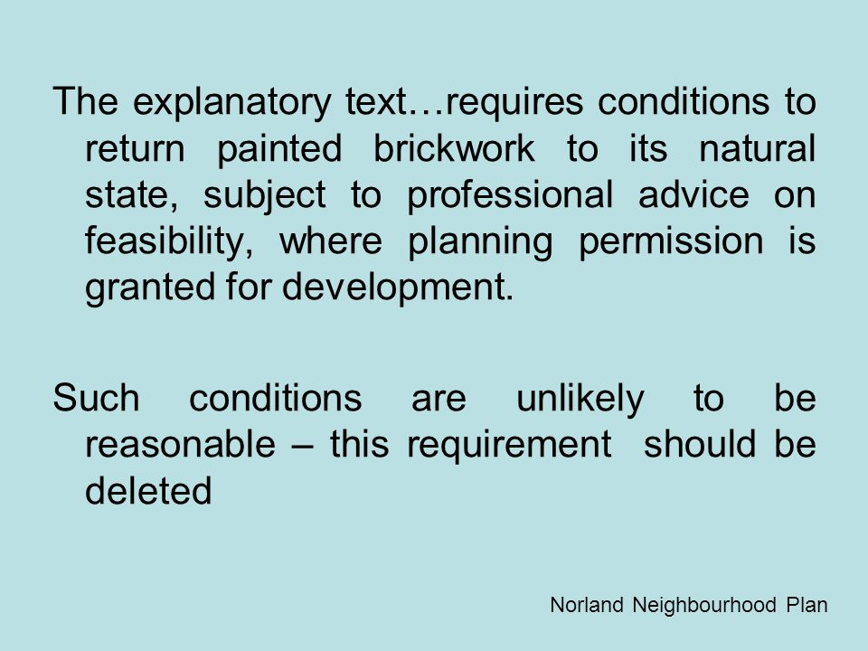 The explanatory text…requires conditions to return painted brickwork to its natural state, subject to professional advice on feasibility, where planning permission is granted for development.