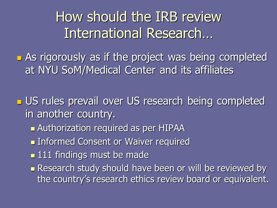How should the IRB review International Research… As rigorously as if the project was being completed at NYU SoM/Medical Center and its affiliates As