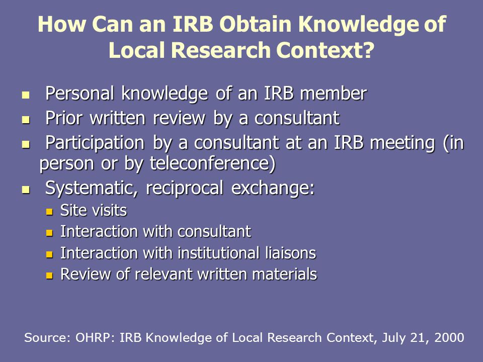 How Can an IRB Obtain Knowledge of Local Research Context? Personal knowledge of an IRB member Personal knowledge of an IRB member Prior written revie