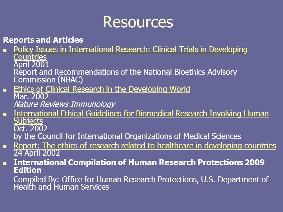 Resources Reports and Articles Policy Issues in International Research: Clinical Trials in Developing Countries April 2001 Report and Recommendations