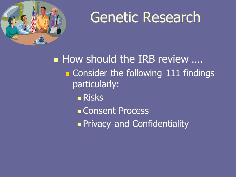 How should the IRB review …. Consider the following 111 findings particularly: Risks Consent Process Privacy and Confidentiality Genetic Research