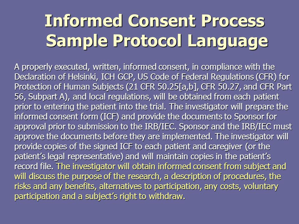 Informed Consent Process Sample Protocol Language A properly executed, written, informed consent, in compliance with the Declaration of Helsinki, ICH