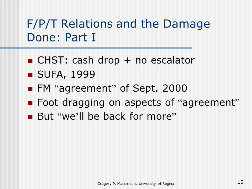 "Gregory P. Marchildon, University of Regina 10 F/P/T Relations and the Damage Done: Part I CHST: cash drop + no escalator SUFA, 1999 FM "" agreement """