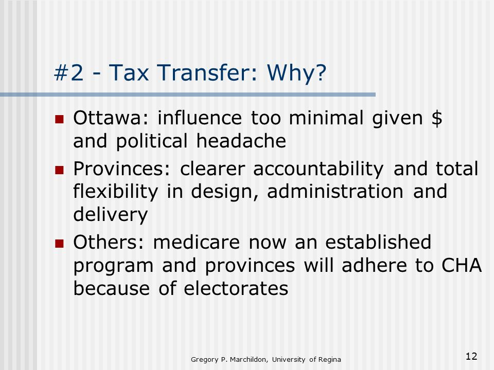 Gregory P. Marchildon, University of Regina 12 #2 - Tax Transfer: Why.