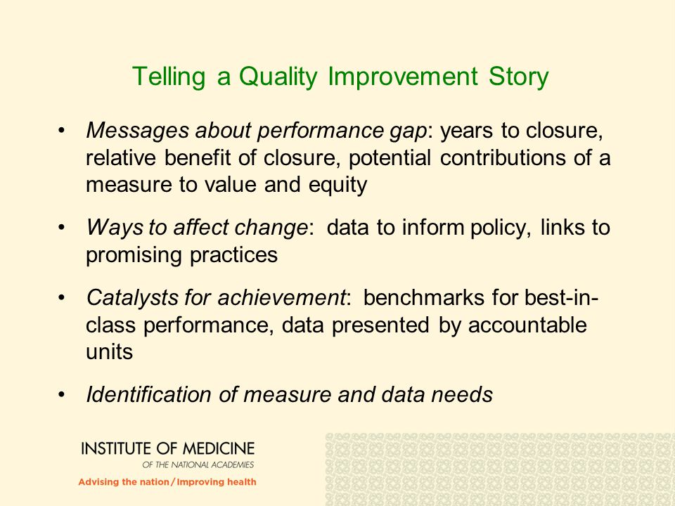 Telling a Quality Improvement Story Messages about performance gap: years to closure, relative benefit of closure, potential contributions of a measur