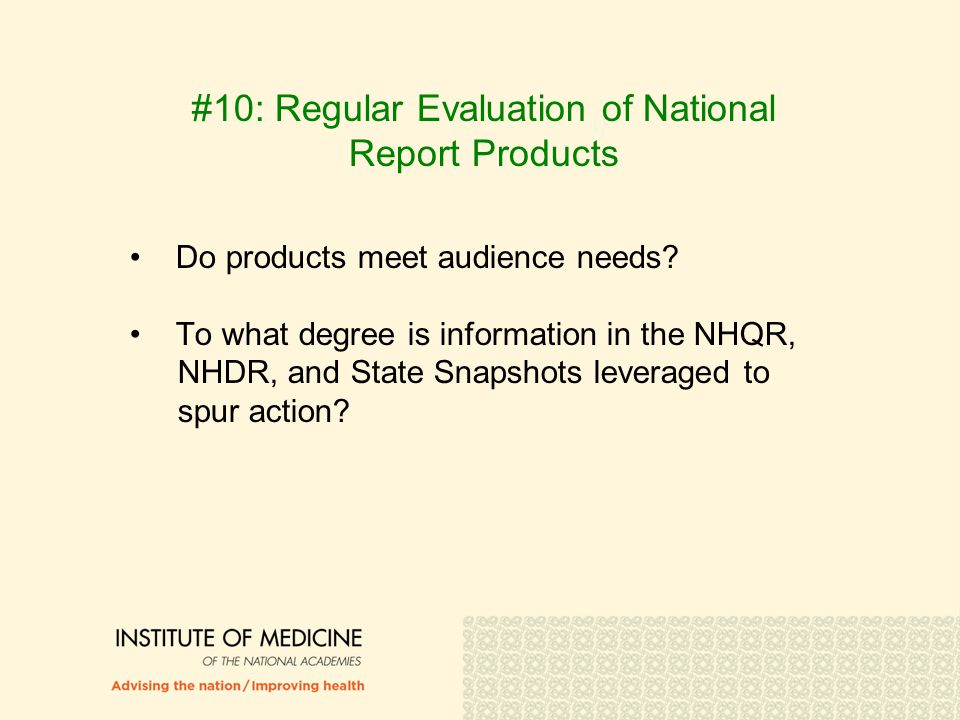 #10: Regular Evaluation of National Report Products Do products meet audience needs? To what degree is information in the NHQR, NHDR, and State Snapsh