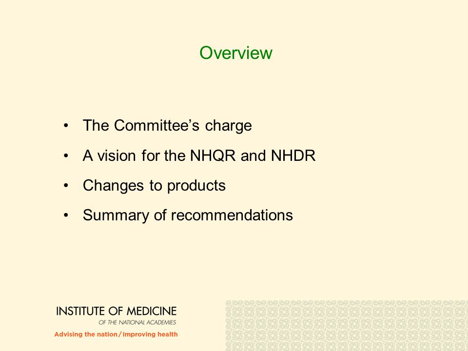 Committee Charge Establish priority areas for quality improvement and disparities Update previous IOM guidance for the NHQR and NHDR (e.g., measure selection, framework, presentation, and data issues)