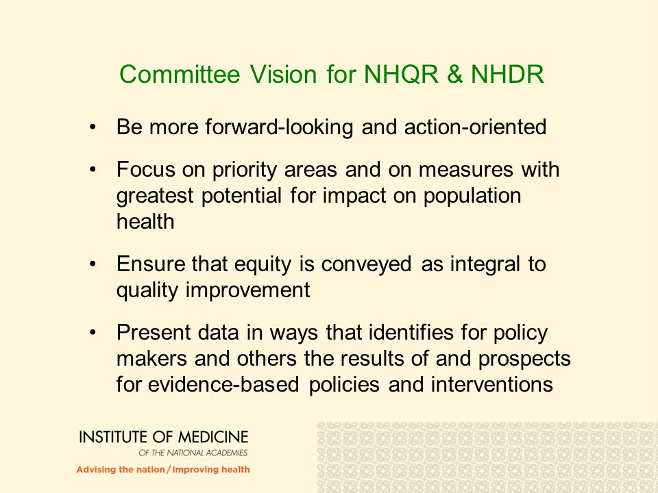 Committee Vision for NHQR & NHDR Be more forward-looking and action-oriented Focus on priority areas and on measures with greatest potential for impac