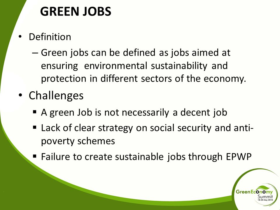 Definition – Green jobs can be defined as jobs aimed at ensuring environmental sustainability and protection in different sectors of the economy. Chal