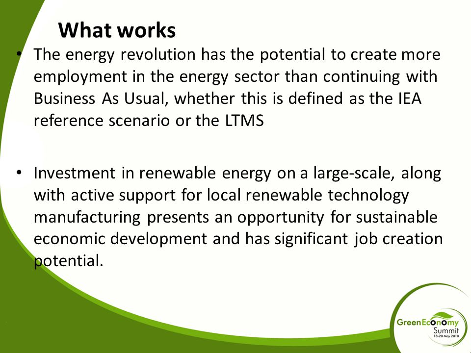 What works The energy revolution has the potential to create more employment in the energy sector than continuing with Business As Usual, whether this