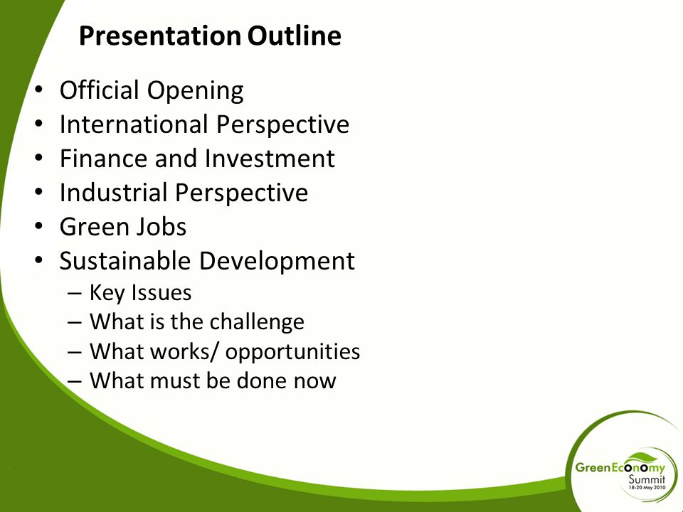 Presentation Outline Official Opening International Perspective Finance and Investment Industrial Perspective Green Jobs Sustainable Development – Key