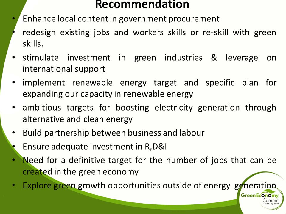 Recommendation Enhance local content in government procurement redesign existing jobs and workers skills or re-skill with green skills. stimulate inve
