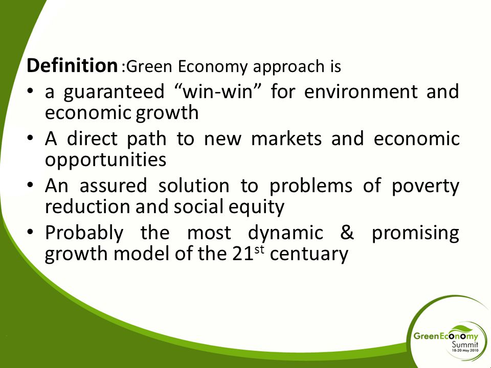"""Definition :Green Economy approach is a guaranteed """"win-win"""" for environment and economic growth A direct path to new markets and economic opportuniti"""