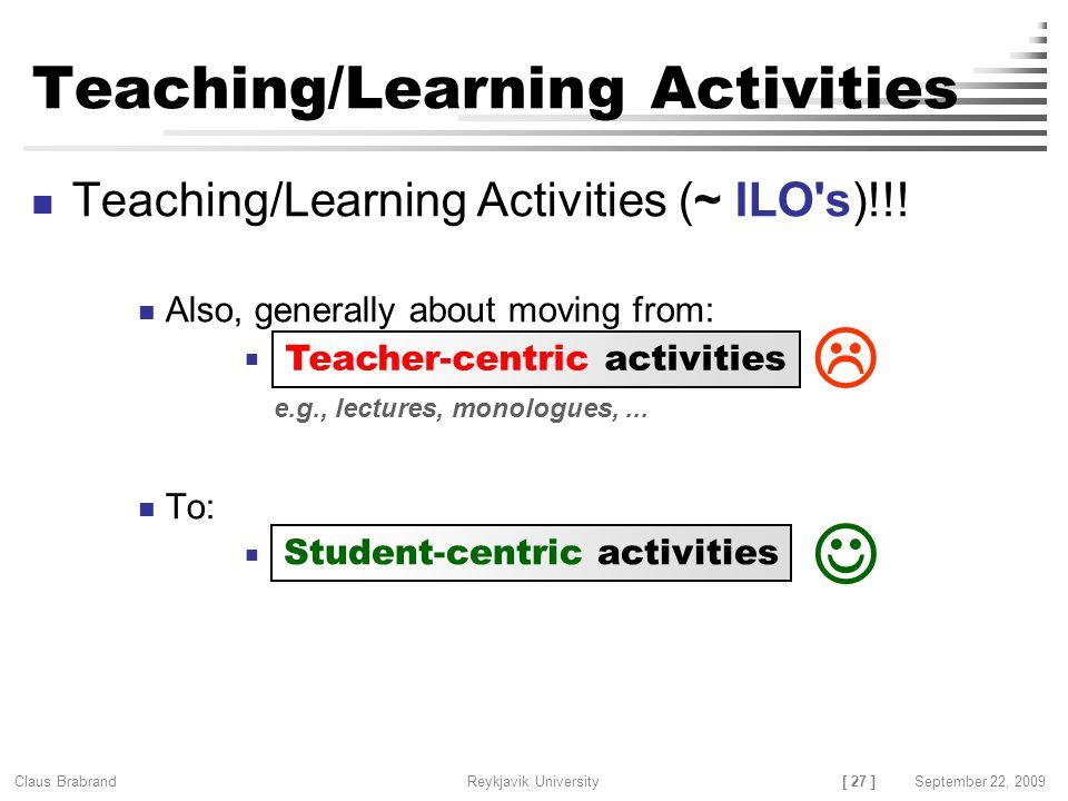 [ 27 ] Claus Brabrand Reykjavik UniversitySeptember 22, 2009 Teaching/Learning Activities Teaching/Learning Activities (~ ILO s)!!.